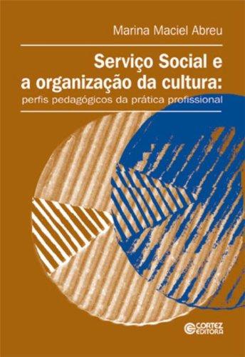 Serviço Social e a Organização da Cultura. Perfis Pedagógicos da Prática Profissional, livro de Marina Maciel Abreu