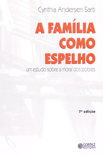 Família como espelho, A - um estudo sobre a moral dos pobres, livro de Cynthia Andersen Sarti