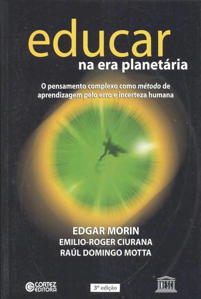 Educar na Era Planetária. O Pensamento Complexo Como Método de Aprendizagem Pelo Erro e Incerteza, livro de Edgar Morin