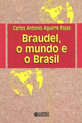 O Braudel, O Mundo E O Brasil, livro de Carlos Antonio Aguirre Rojas