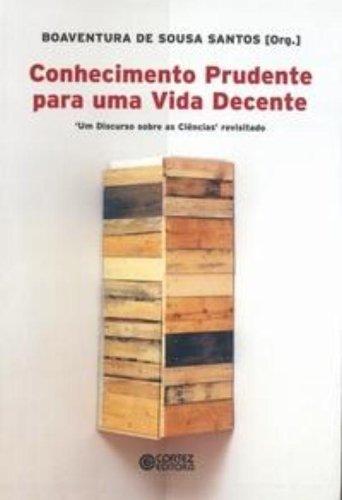 Conhecimento prudente para uma vida decente - ´um discurso sobre as ciências´ revisitado, livro de Boaventura de Sousa Santos