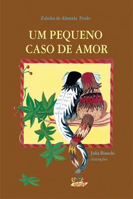 Um pequeno caso de amor, livro de Zuleika de Almeida Prado, Julia Bianchi [ilustrações]