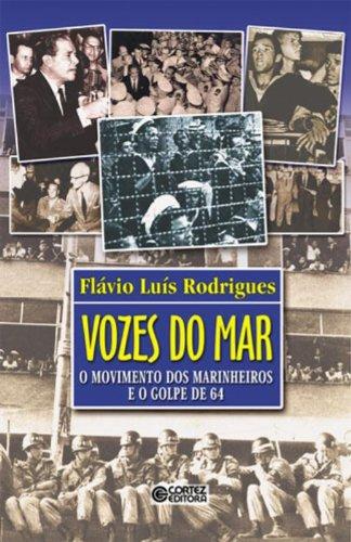 Vozes do Mar. O Movimento dos Marinheiros e o Golpe de 64, livro de Flávio Luís Rodrigues