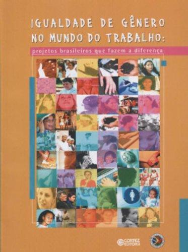 Igualdade de Gênero no Mundo do Trabalho. Projetos Brasileiros que Fazem a Diferença, livro de Denise Carreira