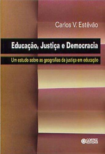 Educação, Justiça e Democracia. Um Estudo Sobre as Geografias da Justiça em Educação, livro de Carlos V. Estêvão