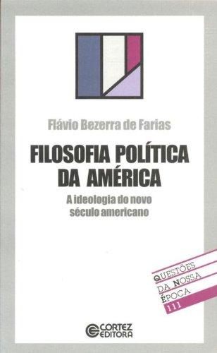 Filosofia Política Da América - Coleção Questões Da Nossa Época 111, livro de Flavio Bezerra De Farias
