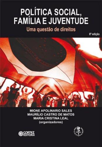 Política social, família e juventude - uma questão de direitos, livro de Maria Cristina Leal, Maurilio Castro de Matos e Mione Apolinario Sales