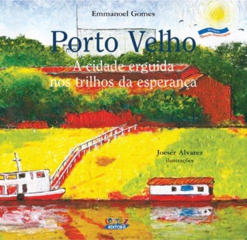 Porto Velho - a cidade erguida nos trilhos da esperança, livro de GOMES, EMMANOEL