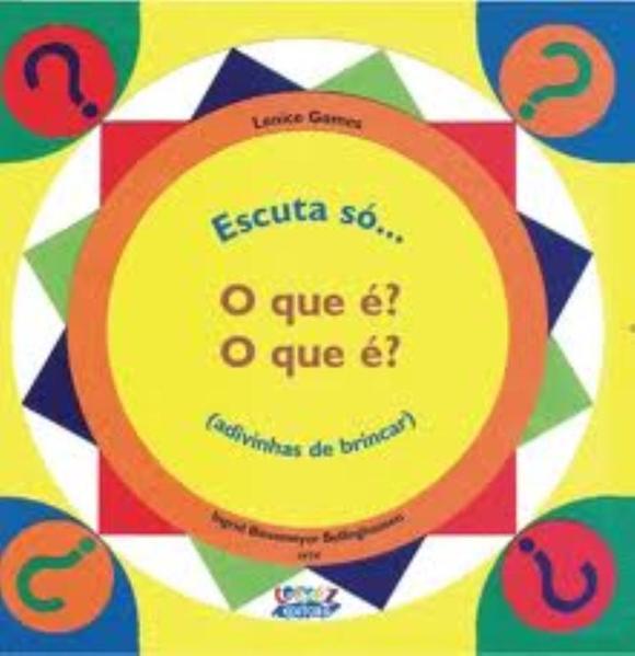Escuta só... O que é? O que é? (advinhas de brincar), livro de Ingrid Biesemeyer Bellinghausen e Lenice Gomes