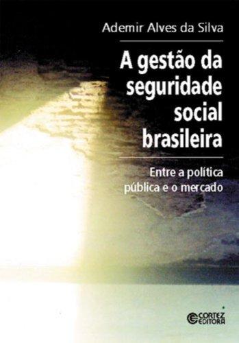 Gestão da Seguridade Social Brasileira. Entre a Política Pública e o Mercado, livro de Ademir Alves da Silva