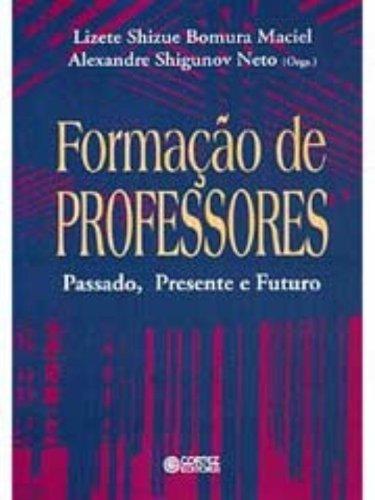 Formação de Professores. Passado Presente e Futuro, livro de Alexandre Shigunov Neto