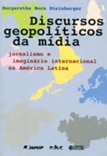 Discursos Geopolíticos da Mídia. Jornalismo e Imaginário Internacional na América Latina, livro de Margarethe Born Steinberger