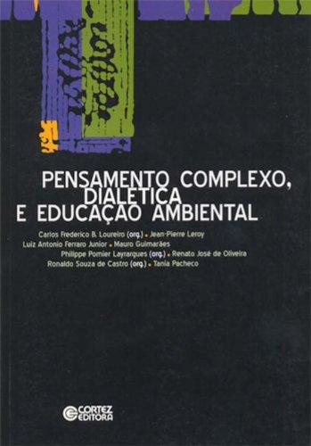 Pensamento complexo, dialética e educação ambiental, livro de Philippe Pomier Layrargues, Ronaldo Souza de Castro e CCarlos Frederico B. Loureiro