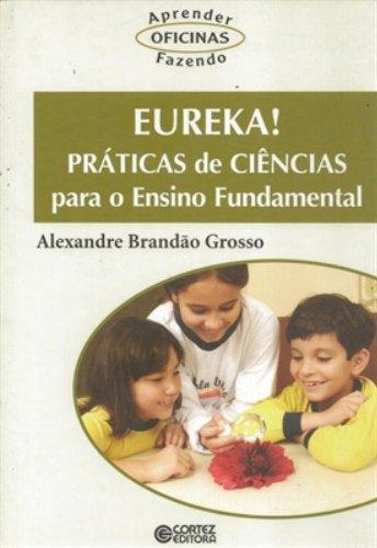 Eureka! Práticas de Ciências Para o Ensino Fundamental, livro de Alexandre Brandão Grosso