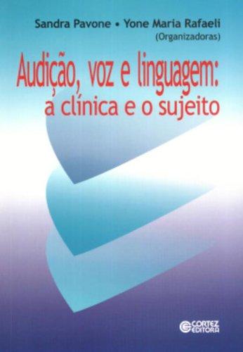 Audição, voz e linguagem - a clínica e o sujeito, livro de Sandra Pavone e Yone Maria Rafaeli