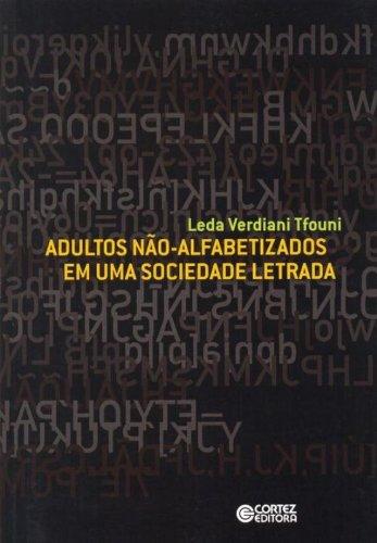 Adultos não-alfabetizados em uma sociedade letrada, livro de Leda Verdiani Tfouni