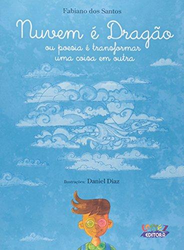 Nuvem É Dragão. Ou Poesia É Transformar Uma Coisa em Outra, livro de Daniel Diaz