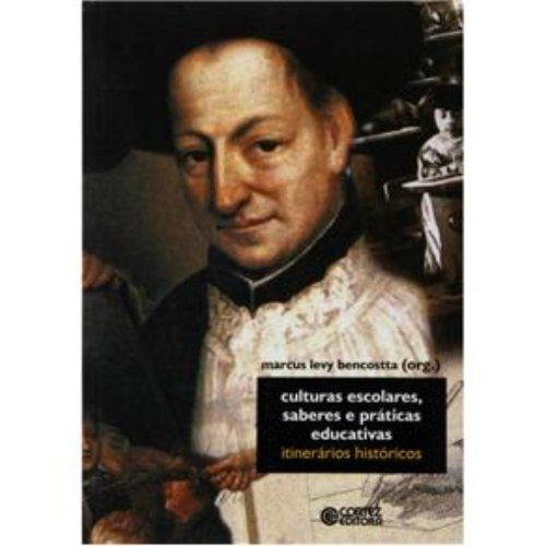 Culturas escolares, saberes e práticas educativas - itinerários históricos, livro de BENCOSTTA, MARCUS LEVY