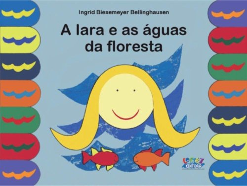 Iara e as águas da floresta, A, livro de Ingrid Biesemeyer Bellinghausen e Ingrid Biesemeyer Bellinghausen