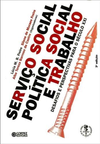 Serviço Social, política social e trabalho - desafios e perspectivas para o século XXI, livro de Alba Tereza Barroso de Castro, Lúcia M. B. Freire, Silene de Moraes Freire (orgs.)