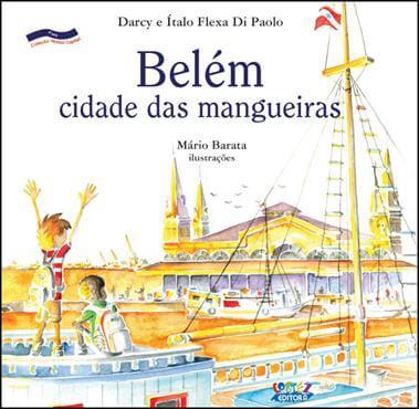 Belém: cidade das mangueiras, livro de Darcy Flexa Di Paolo, Ítalo Flexa Di Paolo, Mario Baratta [ilustrações]
