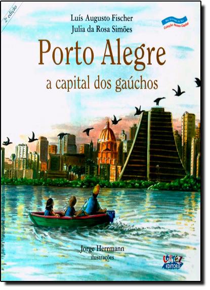 Porto Alegre - a capital dos gaúchos, livro de Luís Augusto Fischer | Julia da Rosa Simões