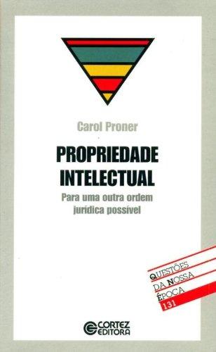 Propriedade intelectual - para uma outra ordem jurídica possível, livro de PRONER, CAROL