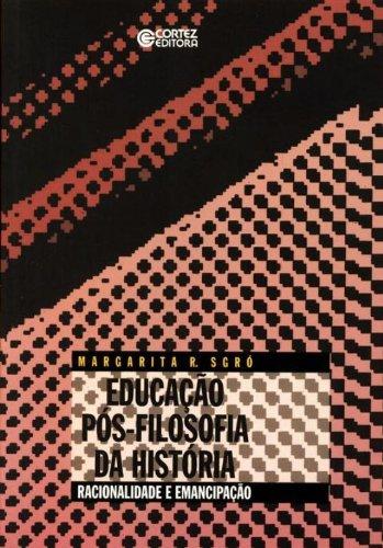 Educação pós-Filosofia da História - racionalidade e emancipação, livro de SGRO, MARGARITA R.