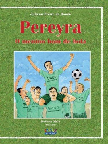 PEREYRA - O MENINO BOM DE BOLA, livro de DE SOUZA, JULIANO FREIRE