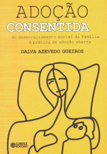 Adoção consentida - do desenraizamento social da família à prática de adoção aberta, livro de GUEIROS, DALVA AZEVEDO