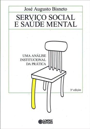 Serviço Social e saúde mental - uma análise institucional da prática, livro de BISNETO, JOSE AUGUSTO