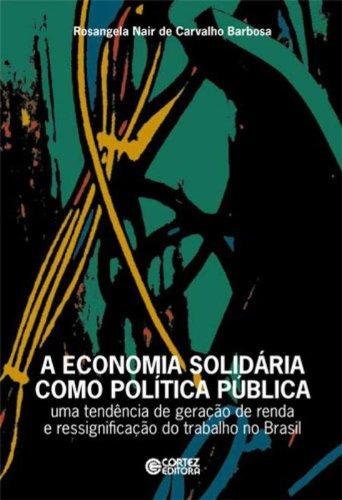 Economia solidária como política pública, A - uma tendência de geração de renda e ressignificação, livro de Rosangela Nair de Carvalho Barbosa