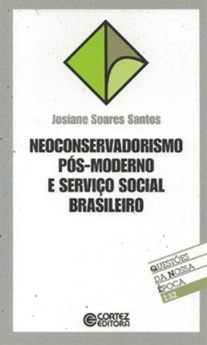 Neoconservadorismo pós-moderno e serviço social brasileiro, livro de SOARES SANTOS, JOSIANE