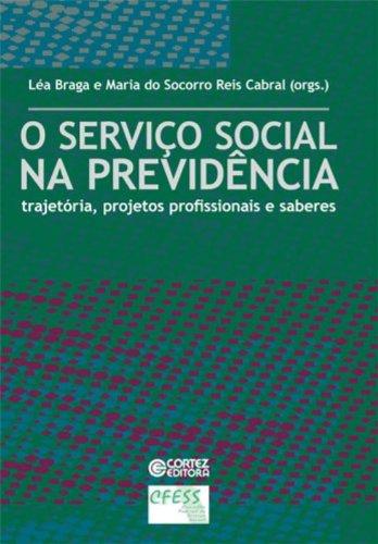 Serviço Social na previdência, O - trajetória, projetos profissionais e saberes, livro de Léa Braga, Maria do Socorro Cabral (orgs.)