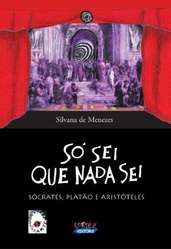Só sei que nada sei - Sócrates, Platão e Aristóteles, livro de MENEZES, SILVANA