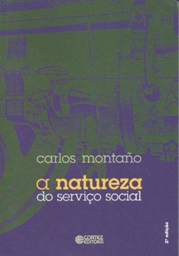 """Natureza do serviço social, A - um ensaio sobre sua gênese, a """"especificidade"""" e a sua reprodução, livro de Carlos Montaño"""