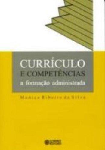Currículo e competências - a formação administrada, livro de SILVA, MONICA RIBEIRO DA
