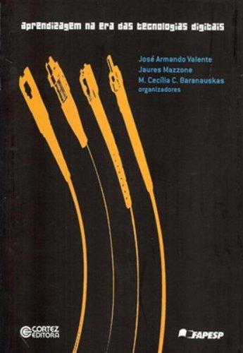 Aprendizagem na era das tecnologias digitais, livro de MAZZONE, JAURES ; BARANAUSKAS, M. CECILIA C. ; VALENTE, JOSSE ARMANDO