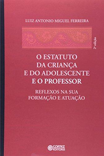 Estatuto da Criança e do Adolescente e o professor, O - reflexos na sua formação e atuação, livro de FERREIRA, LUIZ ANTONIO MIGUEL