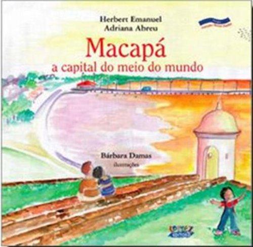 Macapá - a capital do meio do mundo, livro de ABREU, ADRIANA ; EMANUEL, HERBERT