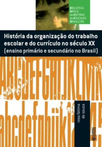 História da organização do trabalho escolar do currículo no século XX - ensino primário e secundário, livro de SOUZA, ROSA FATIMA DE