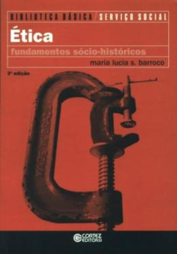 Ética - fundamentos sócio-históricos, livro de Maria Lucia Silva Barroco