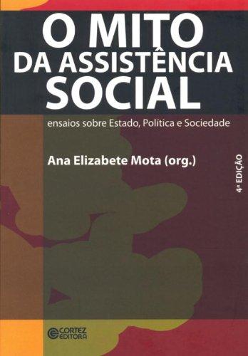 Mito da Assistência Social, O - ensaios sobre Estado, Política e sociedade, livro de Ana Elizabete Mota