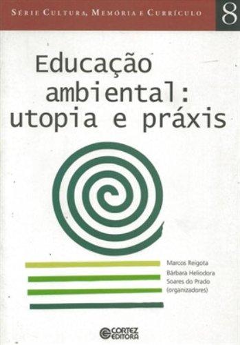 Educação ambiental - utopia e práxis, livro de Marcos Reigota e Bárbara Heliodora Soares do Prado