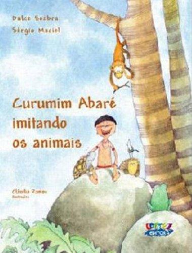 Curumim Abaré imitando os animais, livro de Dulce Seabra, Sérgio Maciel