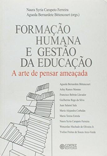 Formação humana e gestão da educação - a arte de pensar ameaçada, livro de BITTENCOURT, AGUEDA BERNARDETE ; FERREIRA, NAURA SYRIA CARAPETO