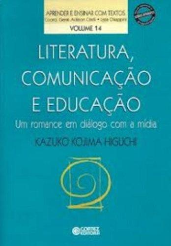 Literatura, comunicação e educação - um romance em diálogo com a mídia, livro de HIGUCHI, KAZUKO KOJIMA