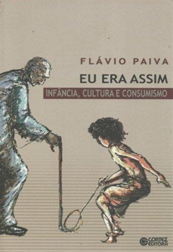 Eu era assim - infância, cultura e consumismo, livro de Flávio Paiva