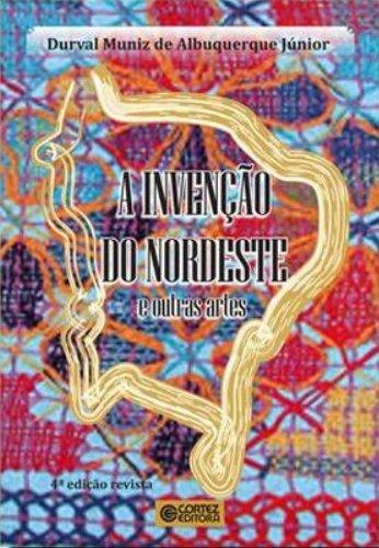 Invenção do nordeste e outras artes, A, livro de ALBUQUERQUE JR., DURVAL MUNIZ DE