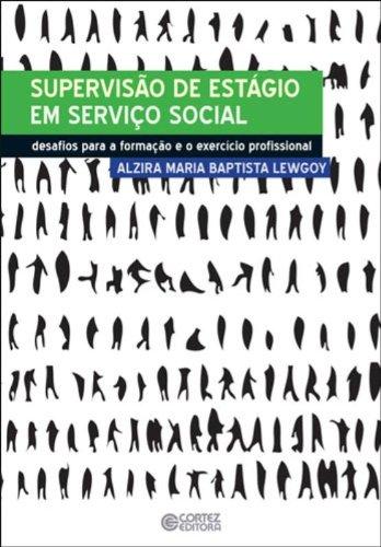 Supervisão de estágio em Serviço Social - desafios para a formação e o exercício profissional, livro de Alzira Maria Baptista Lewgoy